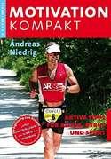 Motivation Kompakt: Motiviert im Beruf, Sport und Alltag!
